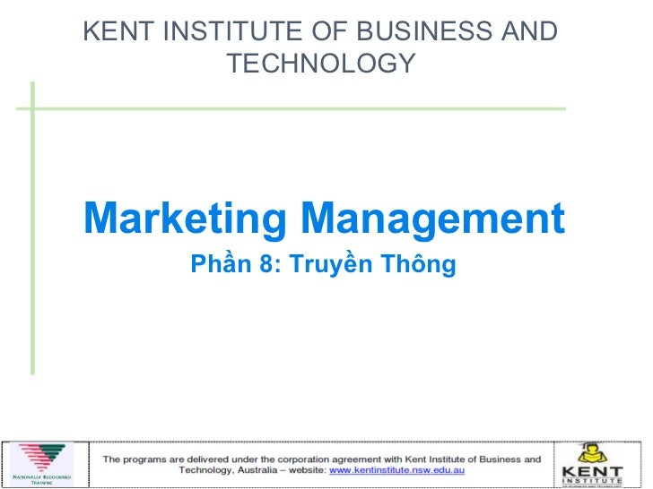 KENT INSTITUTE OF BUSINESS AND         TECHNOLOGYMarketing Management      Phần 8: Truyền Thông