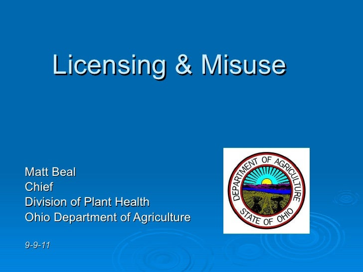 Licensing & Misuse Matt Beal Chief Division of Plant Health Ohio Department of Agriculture 9-9-11