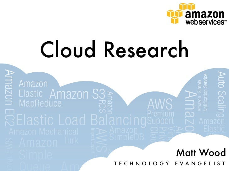 Cloud Research                            Matt Wood      T E C H N O L O G Y   E VA N G E L I S T