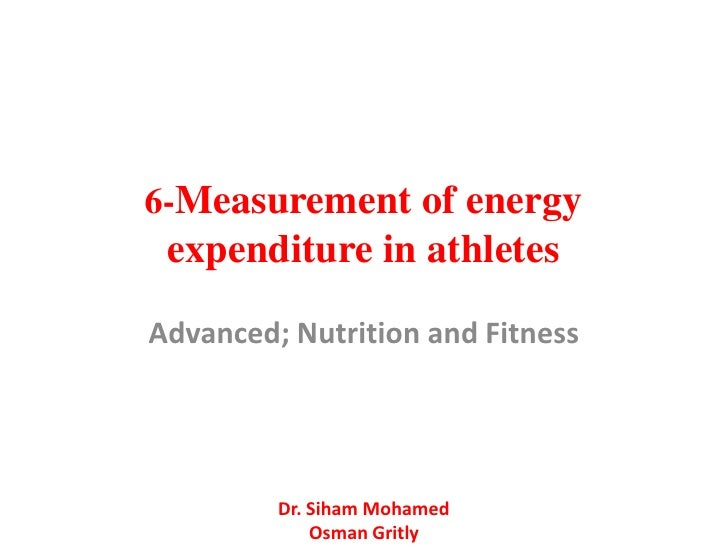 6-Measurement of energy expenditure in athletesAdvanced; Nutrition and Fitness         Dr. Siham Mohamed             Osman...