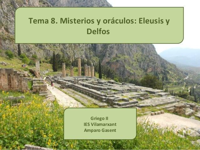 Tema 8. Misterios y oráculos: Eleusis y               Delfos                   Griego II               IES Vilamarxant    ...