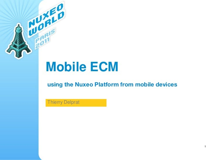 Mobile ECMusing the Nuxeo Platform from mobile devicesThierry Delprat                                               1