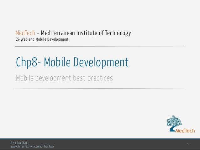MedTech Dr. Lilia SFAXI www.liliasfaxi.wix.com/liliasfaxi Chp8- Mobile Development Mobile development best practices 1 Med...