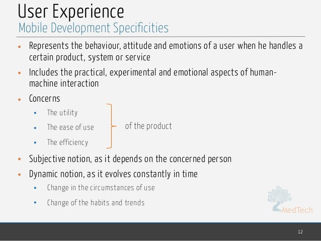 MedTech User Experience • Represents the behaviour, attitude and emotions of a user when he handles a certain product, sys...