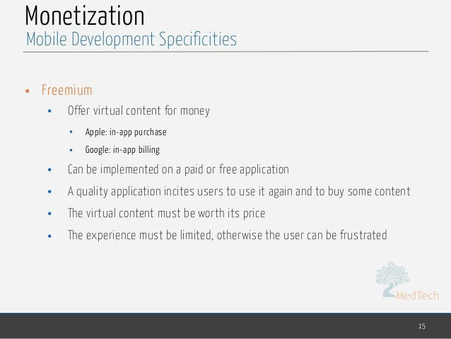MedTech Monetization • Freemium • Offer virtual content for money • Apple: in-app purchase • Google: in-app billing • Can ...
