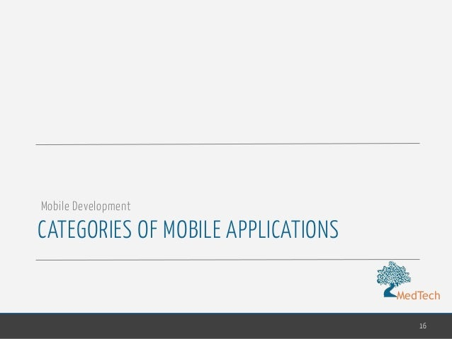 MedTech CATEGORIES OF MOBILE APPLICATIONS 16 Mobile Development