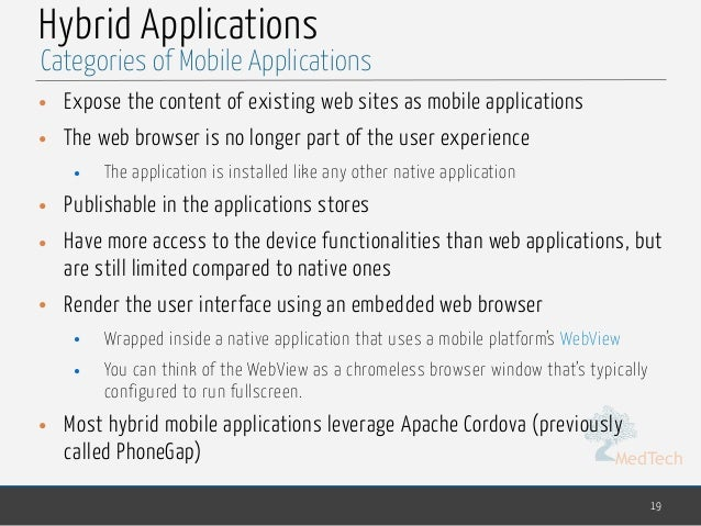 MedTech Hybrid Applications • Expose the content of existing web sites as mobile applications • The web browser is no long...