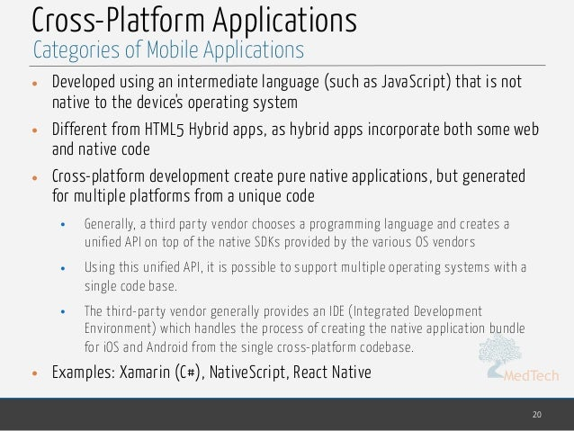 MedTech Cross-Platform Applications • Developed using an intermediate language (such as JavaScript) that is not native to ...