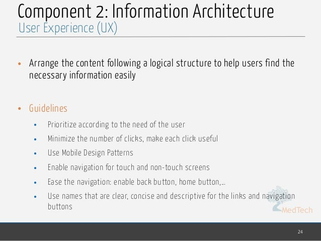 MedTech Component 2: Information Architecture • Arrange the content following a logical structure to help users find the n...