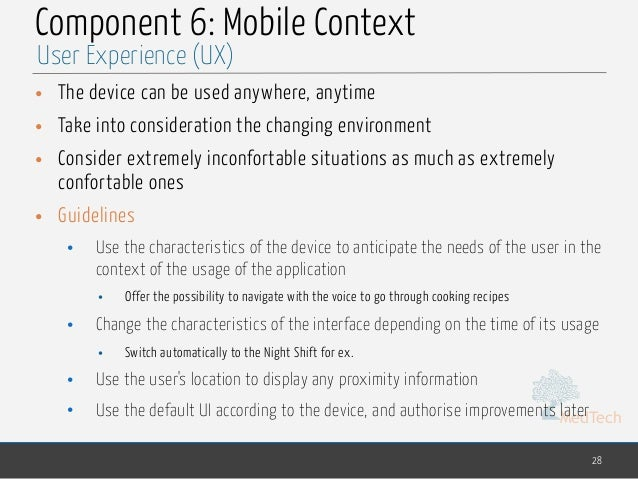 MedTech Component 6: Mobile Context • The device can be used anywhere, anytime • Take into consideration the changing envi...