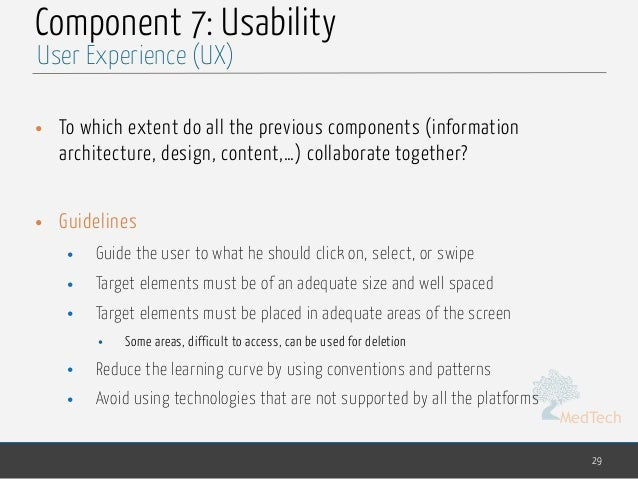 MedTech Component 7: Usability • To which extent do all the previous components (information architecture, design, content...
