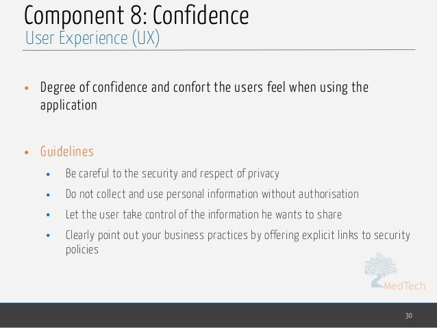 MedTech Component 8: Confidence • Degree of confidence and confort the users feel when using the application • Guidelines ...