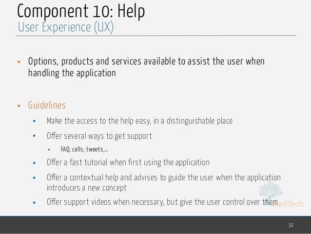 MedTech Component 10: Help • Options, products and services available to assist the user when handling the application • G...