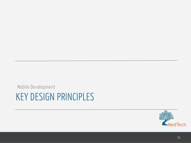 MedTech KEY DESIGN PRINCIPLES 35 Mobile Development