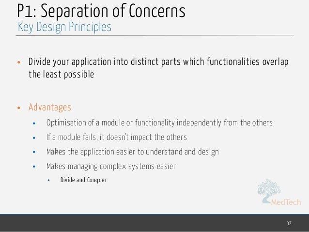 MedTech P1: Separation of Concerns • Divide your application into distinct parts which functionalities overlap the least p...