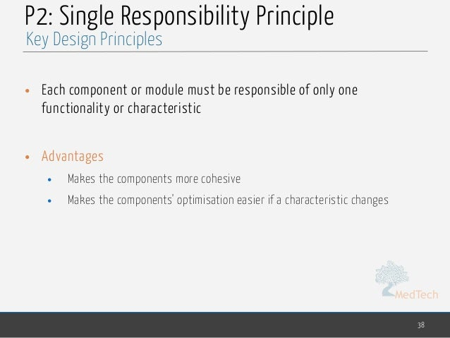 MedTech P2: Single Responsibility Principle • Each component or module must be responsible of only one functionality or ch...