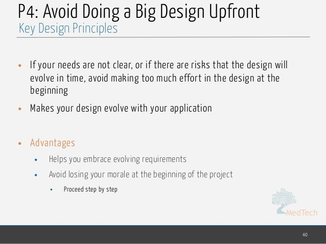 MedTech P4: Avoid Doing a Big Design Upfront • If your needs are not clear, or if there are risks that the design will evo...