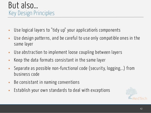 """MedTech But also… • Use logical layers to """"tidy up"""" your application's components • Use design patterns, and be careful to..."""