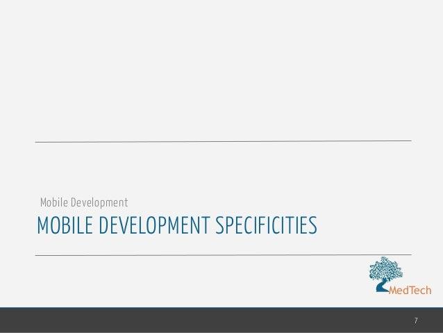 MedTech MOBILE DEVELOPMENT SPECIFICITIES 7 Mobile Development