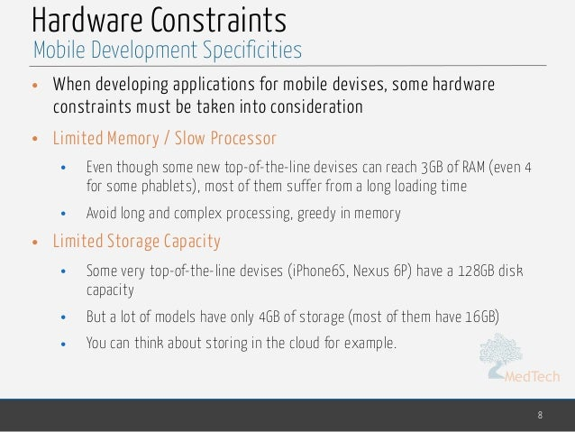 MedTech Hardware Constraints • When developing applications for mobile devises, some hardware constraints must be taken in...