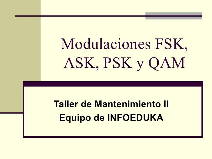 Modulaciones FSK, ASK, PSK y QAMTaller de Mantenimiento II Equipo de INFOEDUKA