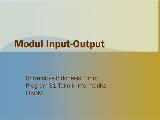 Modul Input-Output  Universitas Indonesia Timur  Program S1 Teknik Informatika  FIKOM