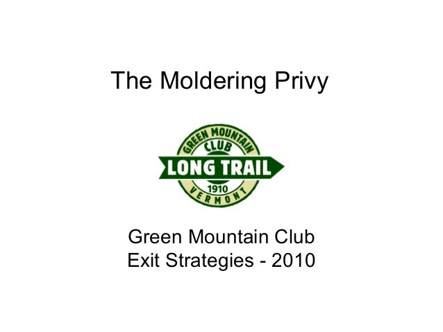 The Moldering Privy Green Mountain Club Exit Strategies - 2010
