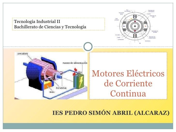 IES PEDRO SIMÓN ABRIL (ALCARAZ) Motores Eléctricos de Corriente Continua Tecnología Industrial II Bachillerato de Ciencias...