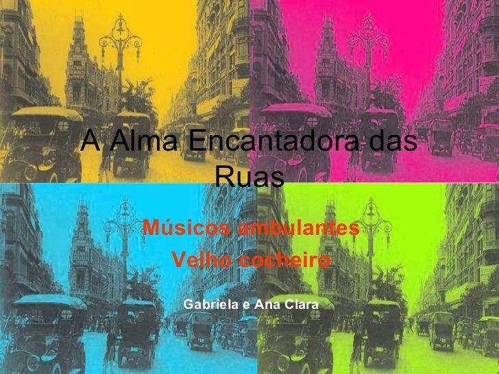 A Alma Encantadora das Ruas Músicos ambulantes Velho cocheiro Gabriela e Ana Clara
