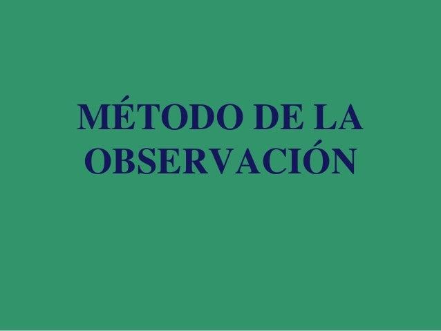 MÉTODO DE LAOBSERVACIÓN