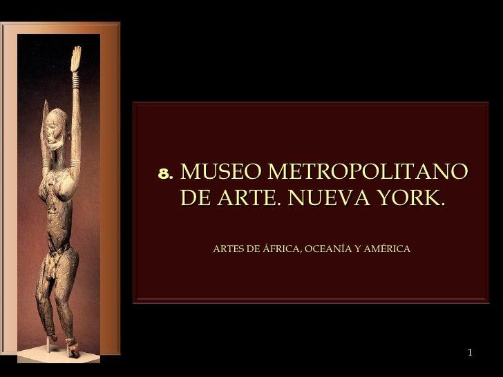 ARTES DE ÁFRICA, OCEANÍA Y AMÉRICA 8.  MUSEO METROPOLITANO  DE ARTE. NUEVA YORK.