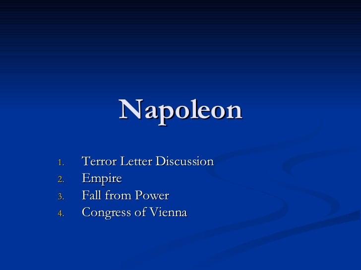 Napoleon <ul><li>Terror Letter Discussion </li></ul><ul><li>Empire </li></ul><ul><li>Fall from Power </li></ul><ul><li>Con...