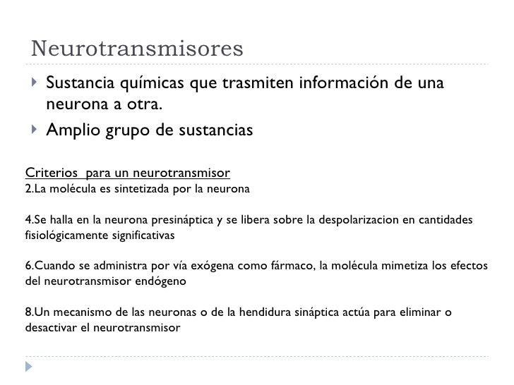 Neurotransmisores <ul><li>Sustancia químicas que trasmiten información de una neurona a otra. </li></ul><ul><li>Amplio gru...