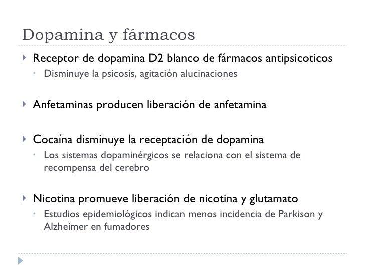 Dopamina y fármacos <ul><li>Receptor de dopamina D2 blanco de fármacos antipsicoticos </li></ul><ul><ul><li>Disminuye la p...