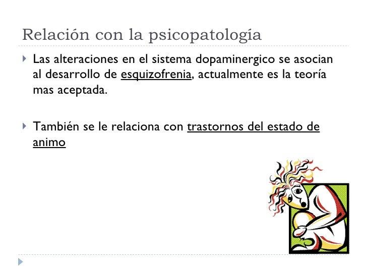 Relación con la psicopatología <ul><li>Las alteraciones en el sistema dopaminergico se asocian al desarrollo de  esquizofr...