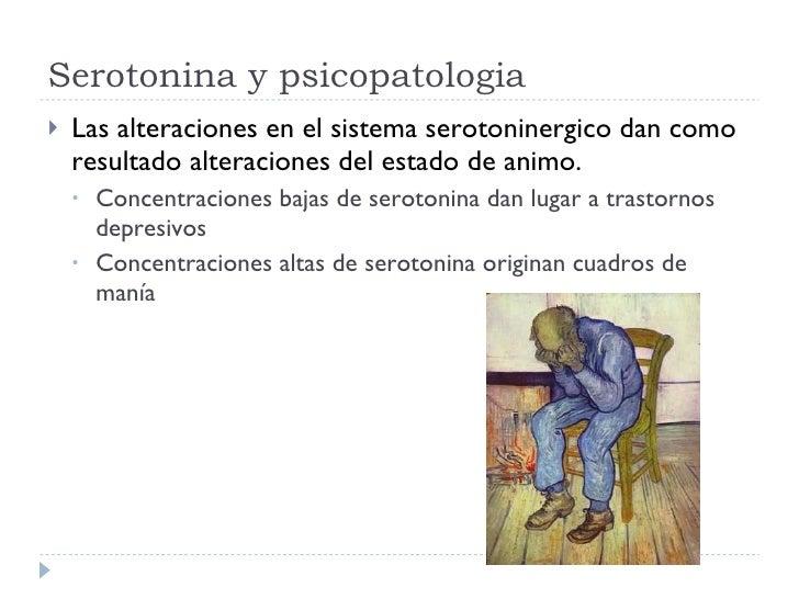 Serotonina y psicopatologia <ul><li>Las alteraciones en el sistema serotoninergico dan como resultado alteraciones del est...