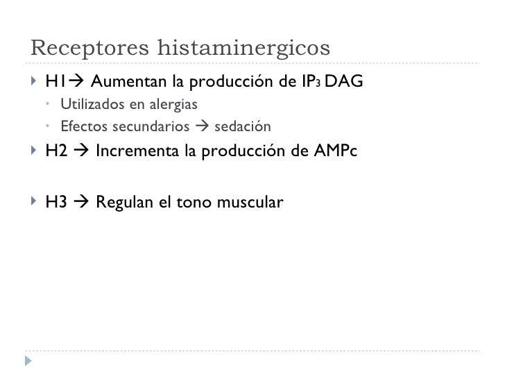 Receptores histaminergicos <ul><li>H1   Aumentan la producción de IP 3  DAG </li></ul><ul><ul><li>Utilizados en alergias ...