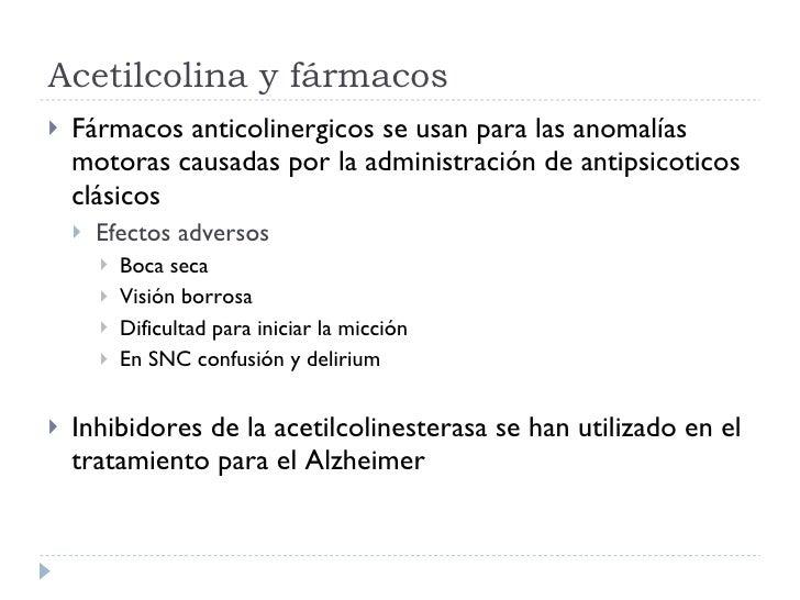 Acetilcolina y fármacos <ul><li>Fármacos anticolinergicos se usan para las anomalías motoras causadas por la administració...