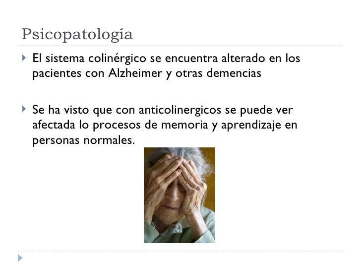 Psicopatología <ul><li>El sistema colinérgico se encuentra alterado en los pacientes con Alzheimer y otras demencias </li>...