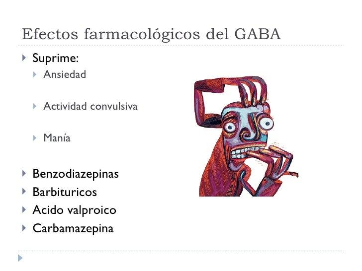 Efectos farmacológicos del GABA <ul><li>Suprime: </li></ul><ul><ul><li>Ansiedad </li></ul></ul><ul><ul><li>Actividad convu...