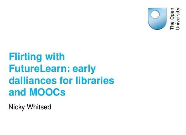 Flirting with FutureLearn: early dalliances for libraries and MOOCs Nicky Whitsed