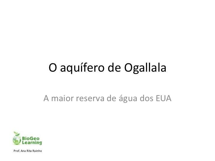 O aquífero de Ogallala                        A maior reserva de água dos EUAProf. Ana Rita Rainho