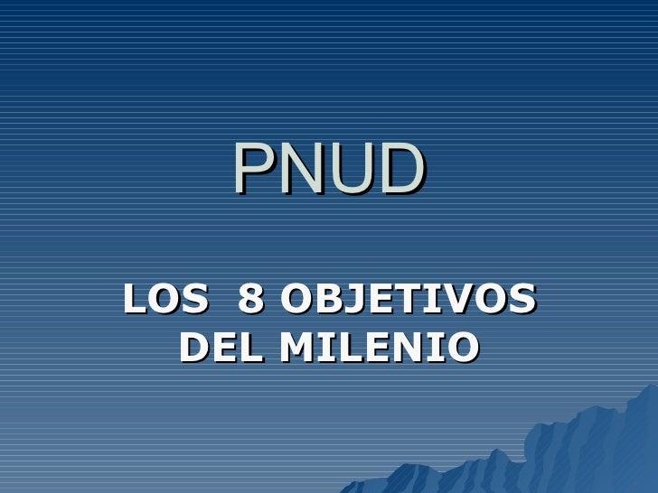 PNUD LOS  8 OBJETIVOS DEL MILENIO