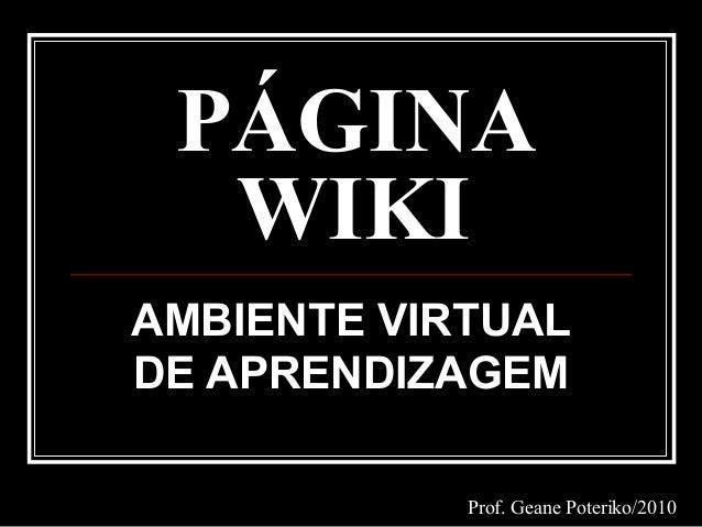 PÁGINA WIKI AMBIENTE VIRTUAL DE APRENDIZAGEM Prof. Geane Poteriko/2010