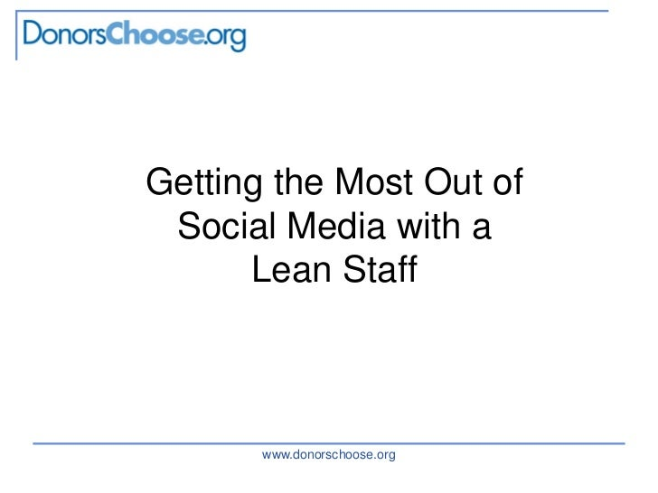 Getting the Most Out of Social Media with a      Lean Staff       www.donorschoose.org