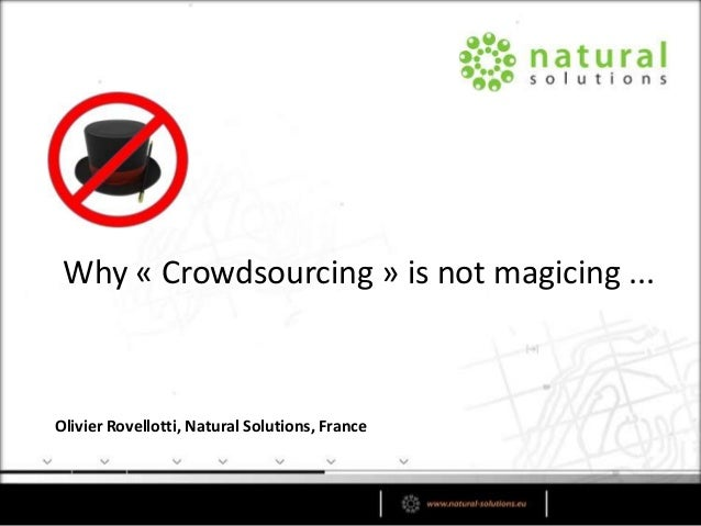 Olivier Rovellotti, Natural Solutions, France Why « Crowdsourcing » is not magicing ...