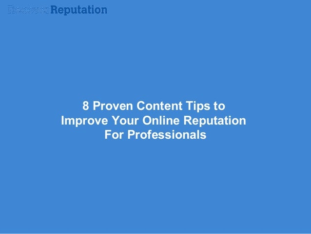 8 Proven Content Tips to Improve Your Online Reputation For Professionals
