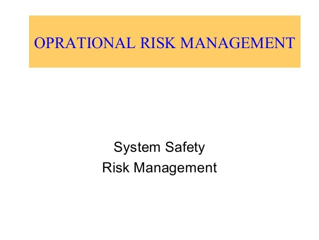 OPRATIONAL RISK MANAGEMENTSystem SafetyRisk Management