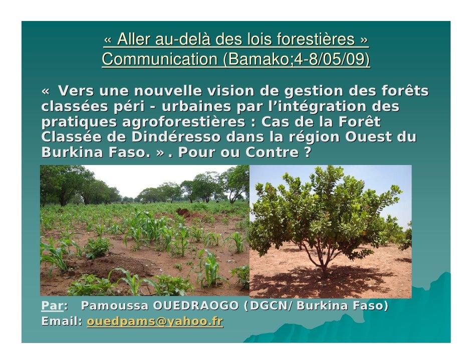 « Aller au-delà des lois forestières »        Communication (Bamako;4-8/05/09) « Vers une nouvelle vision de gestion des f...