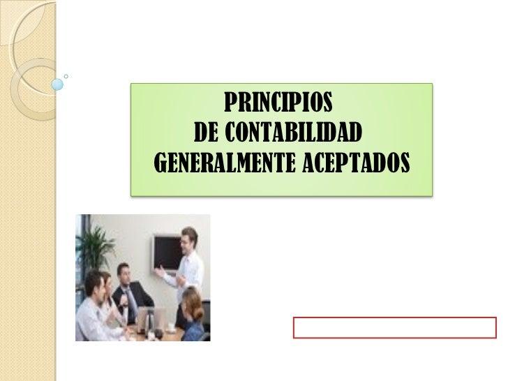 PRINCIPIOS   DE CONTABILIDADGENERALMENTE ACEPTADOS